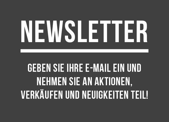 Newsletter - Geben Sie Ihre E-Mail ein und nehmen Sie an Aktionen, Verkäufen und Neuigkeiten teil!